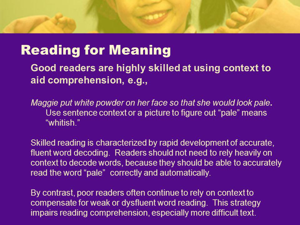 Reading for Meaning Good readers are highly skilled at using context to aid comprehension, e.g.,