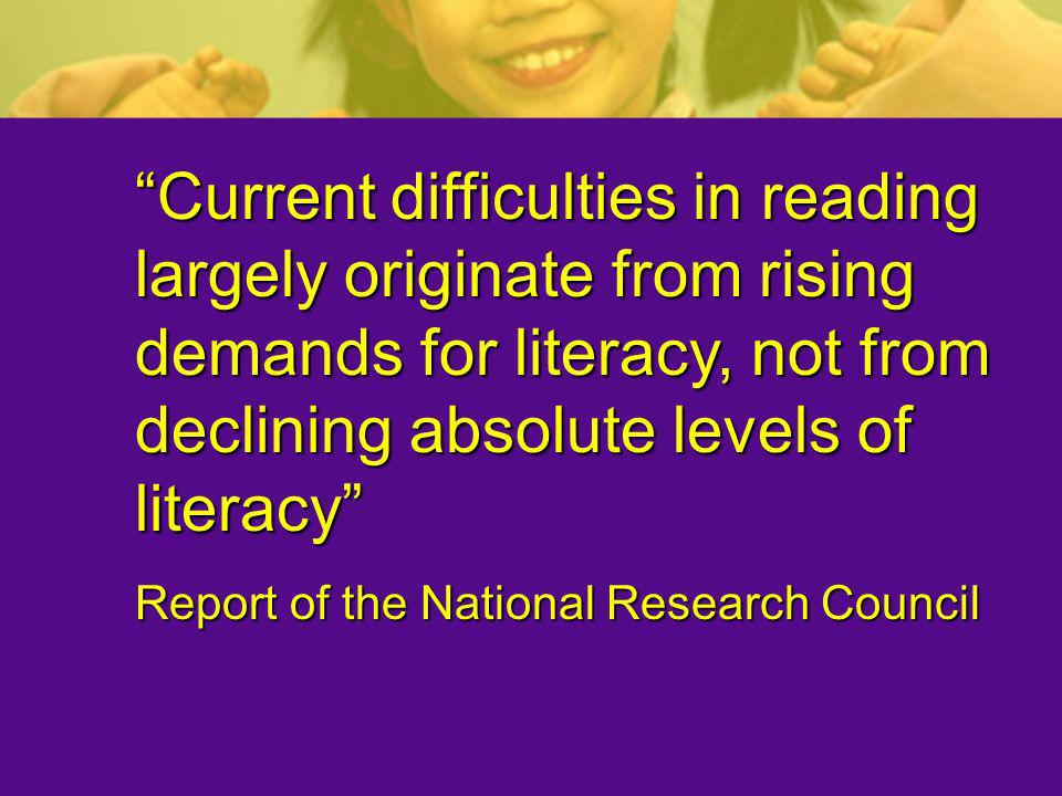 Current difficulties in reading largely originate from rising demands for literacy, not from declining absolute levels of literacy