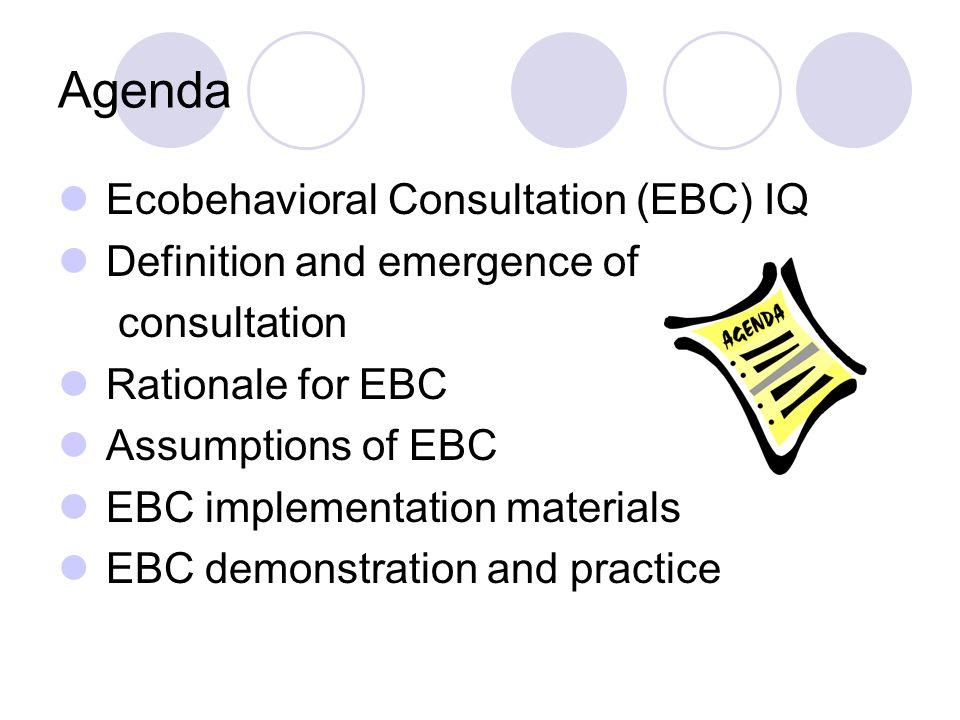 Agenda Ecobehavioral Consultation (EBC) IQ Definition and emergence of
