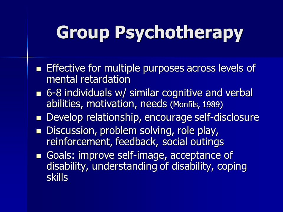 Group Psychotherapy Effective for multiple purposes across levels of mental retardation.