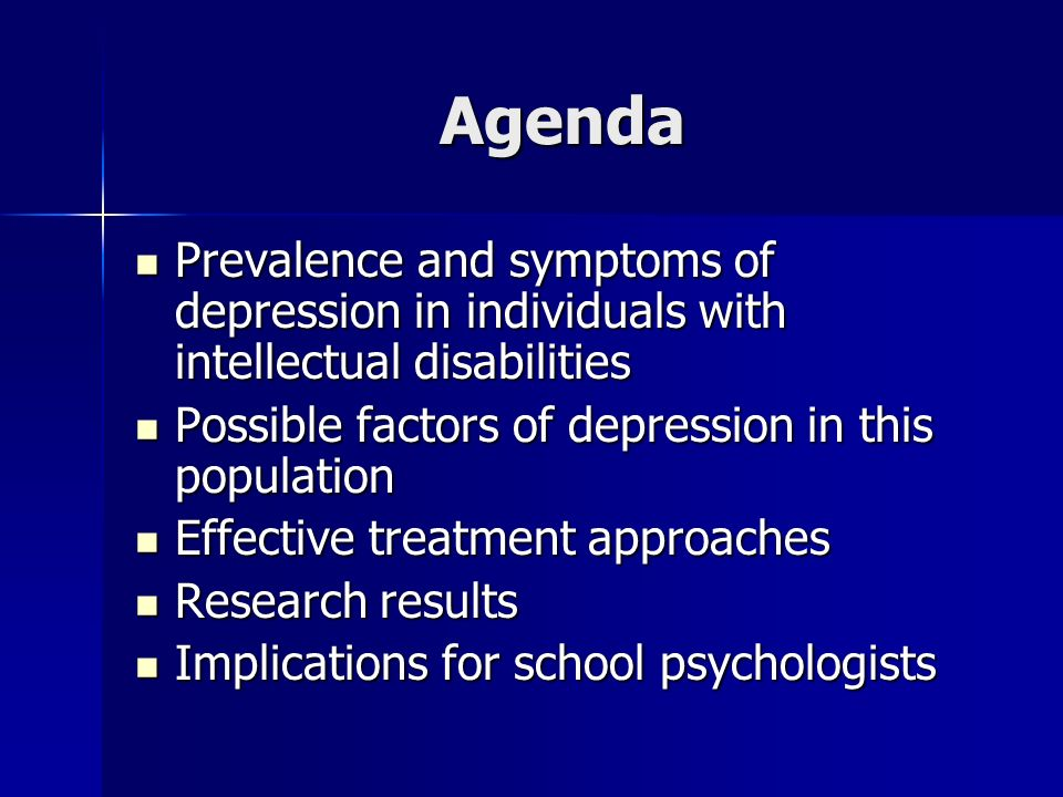 Agenda Prevalence and symptoms of depression in individuals with intellectual disabilities. Possible factors of depression in this population.