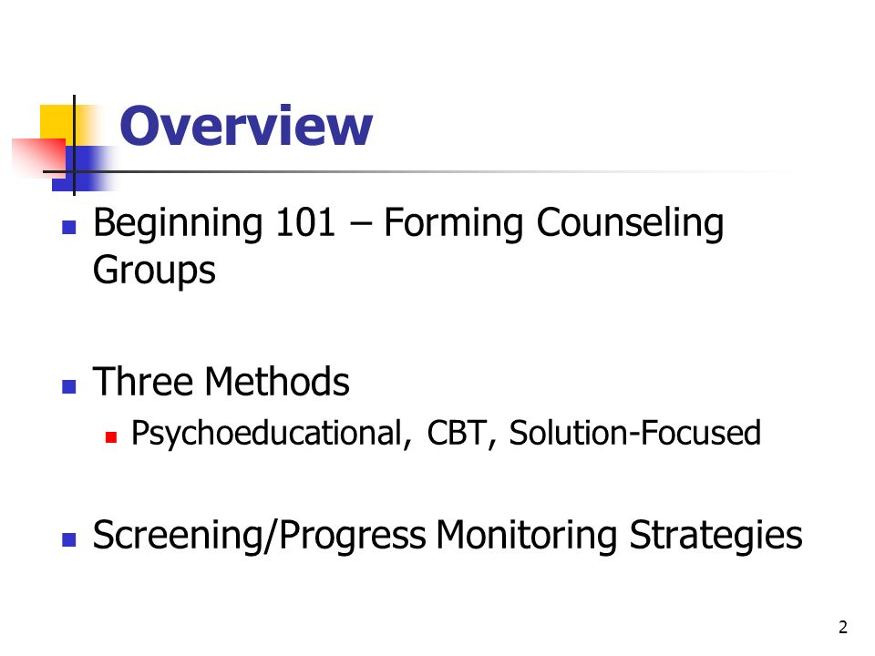 Overview Beginning 101 – Forming Counseling Groups Three Methods