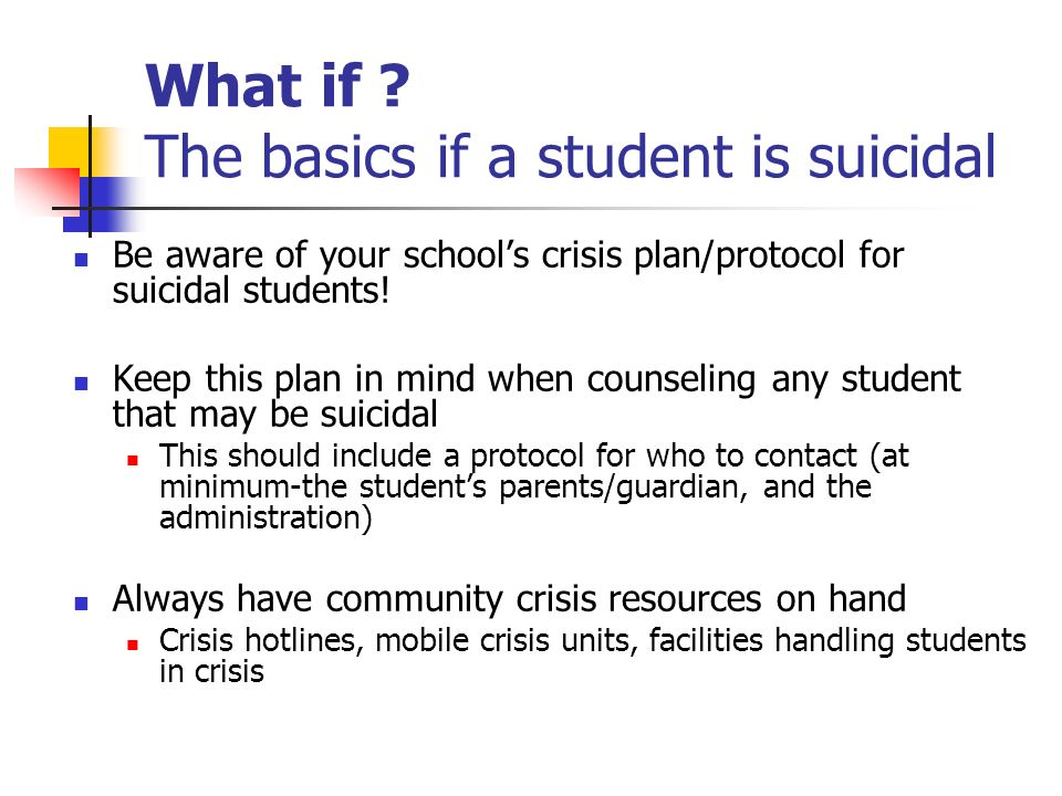 What if The basics if a student is suicidal