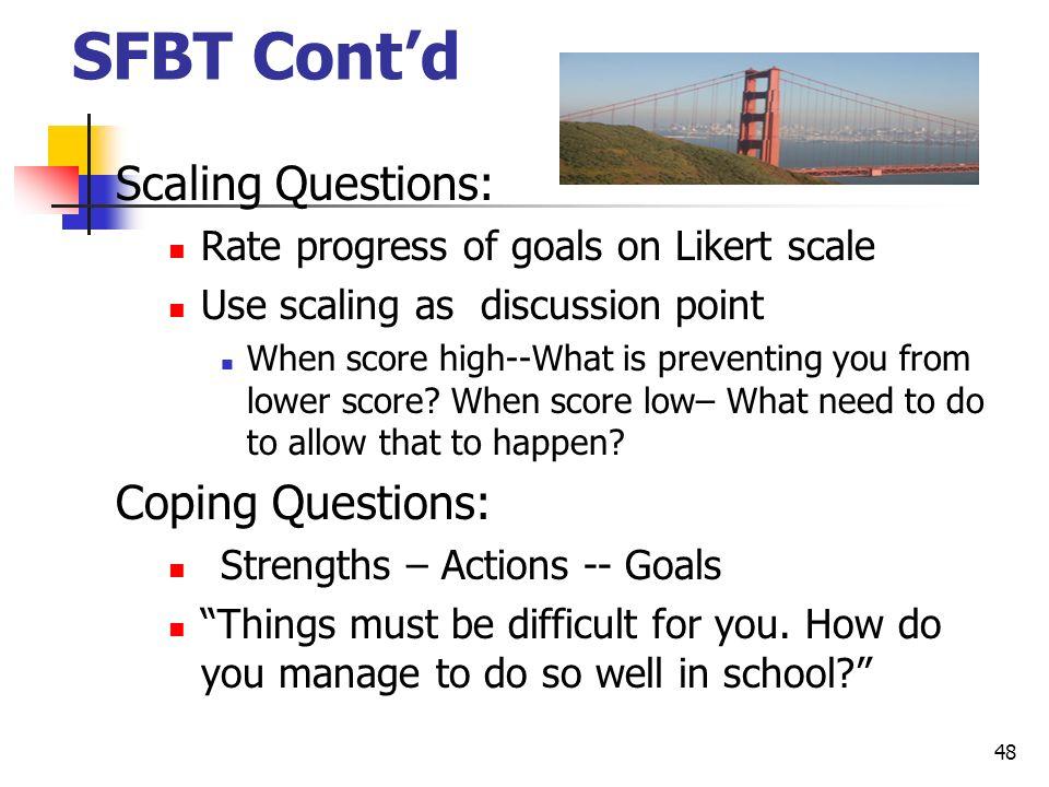 SFBT Cont'd Scaling Questions: Coping Questions: