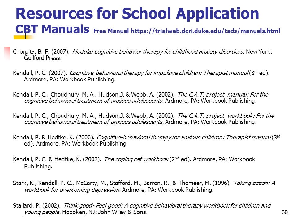 Resources for School Application CBT Manuals Free Manual https://trialweb.dcri.duke.edu/tads/manuals.html