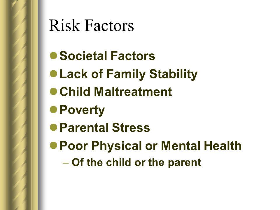Risk Factors Societal Factors Lack of Family Stability