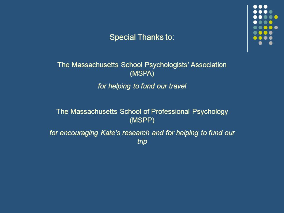 Special Thanks to: The Massachusetts School Psychologists' Association (MSPA) for helping to fund our travel.