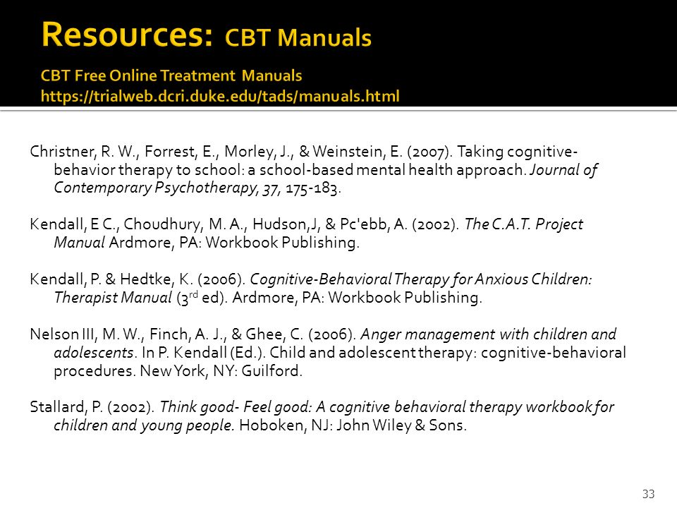 Resources: CBT Manuals CBT Free Online Treatment Manuals https://trialweb.dcri.duke.edu/tads/manuals.html