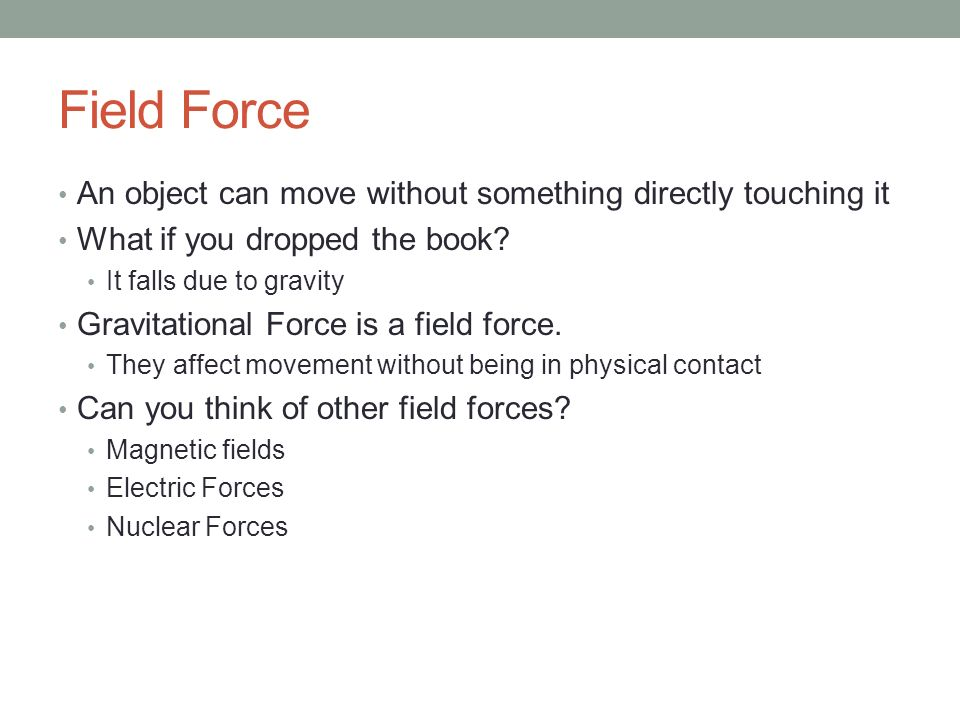 Field Force An object can move without something directly touching it