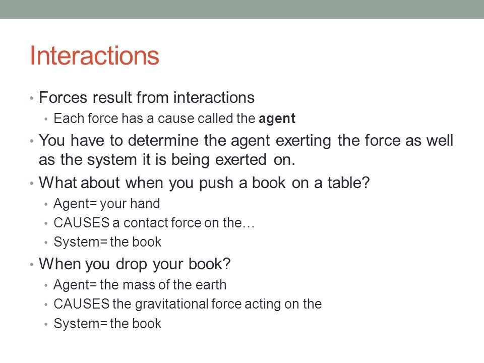 Interactions Forces result from interactions
