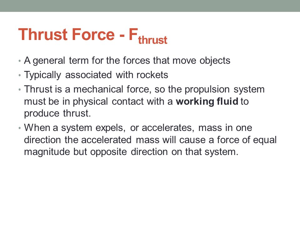 Thrust Force - Fthrust A general term for the forces that move objects