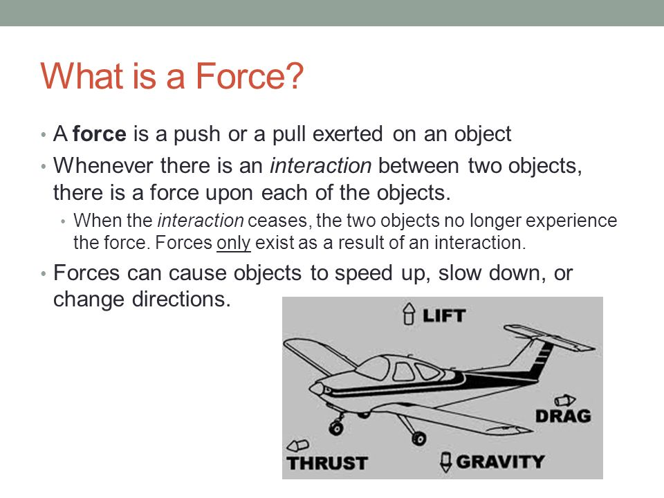What is a Force A force is a push or a pull exerted on an object