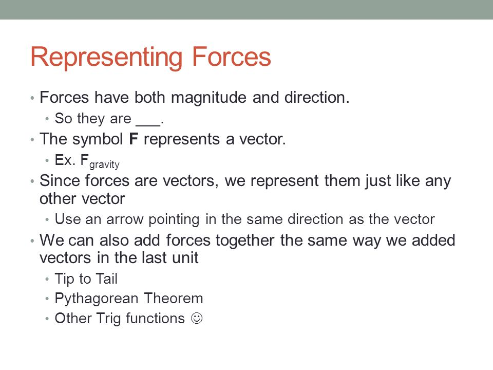 Representing Forces Forces have both magnitude and direction.