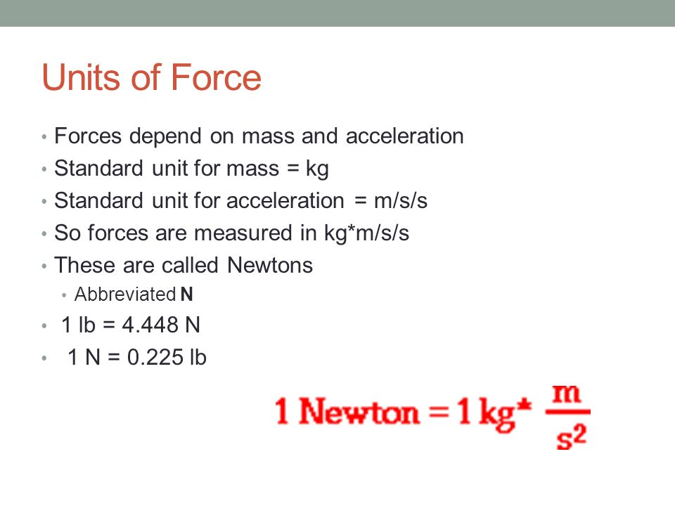 Units of Force Forces depend on mass and acceleration
