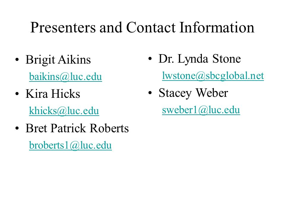 Presenters and Contact Information Brigit Aikins. baikins@luc.edu. Kira Hicks. khicks@luc.edu. Bret Patrick Roberts.