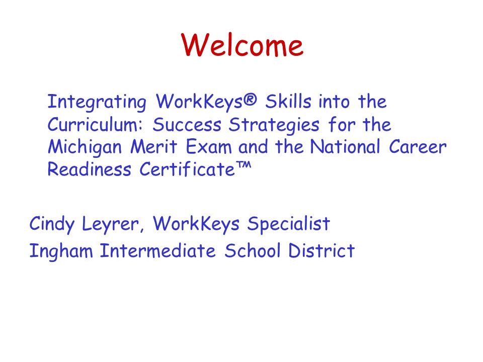 Welcome Integrating WorkKeys® Skills into the Curriculum: Success ...