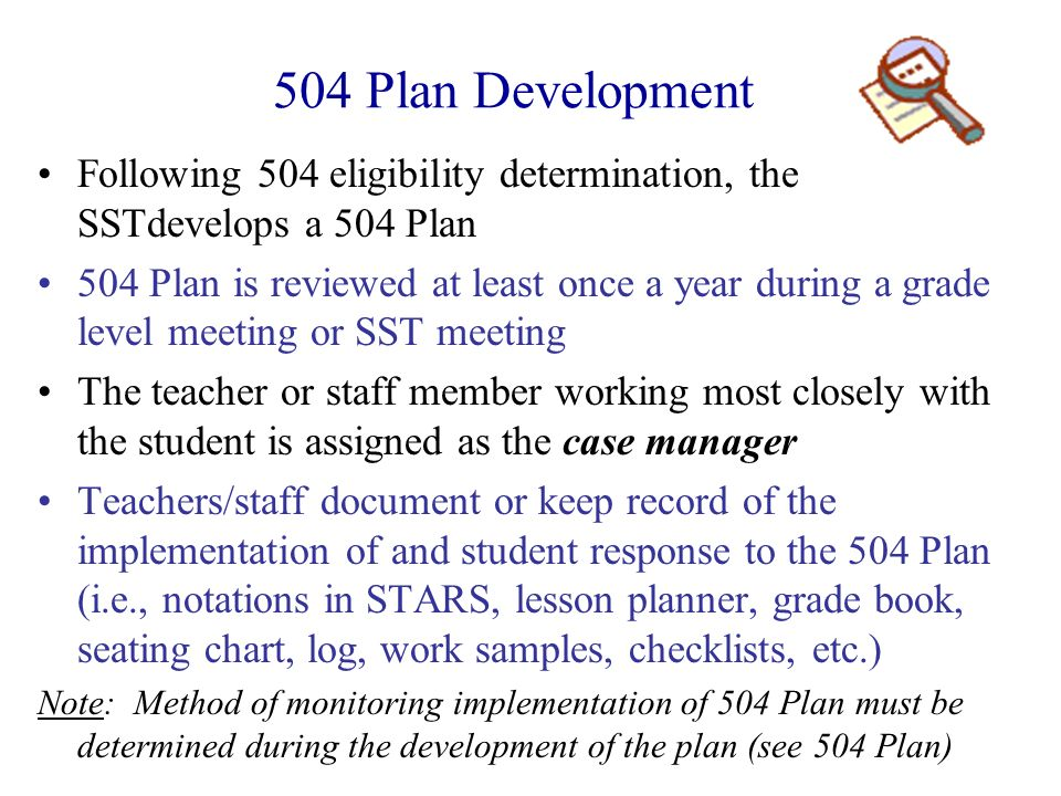 504 Plan Development Following 504 eligibility determination, the SSTdevelops a 504 Plan.