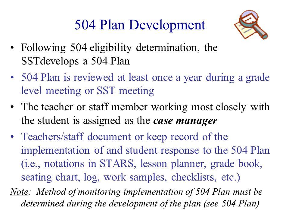 504 Plan Development Following 504 eligibility determination, the SSTdevelops a 504 Plan.
