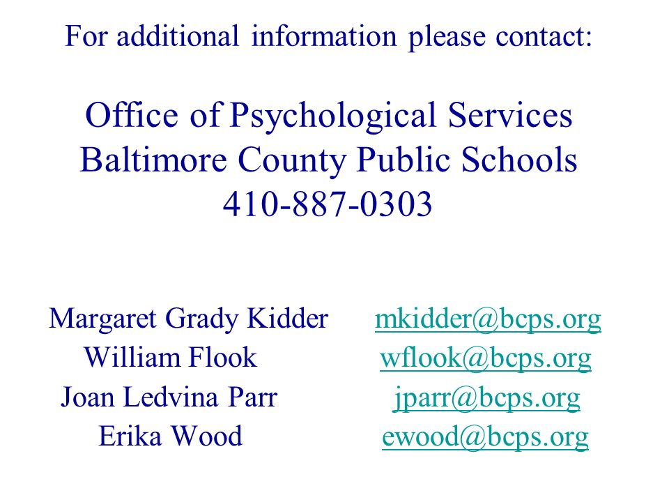 For additional information please contact: Office of Psychological Services Baltimore County Public Schools 410-887-0303