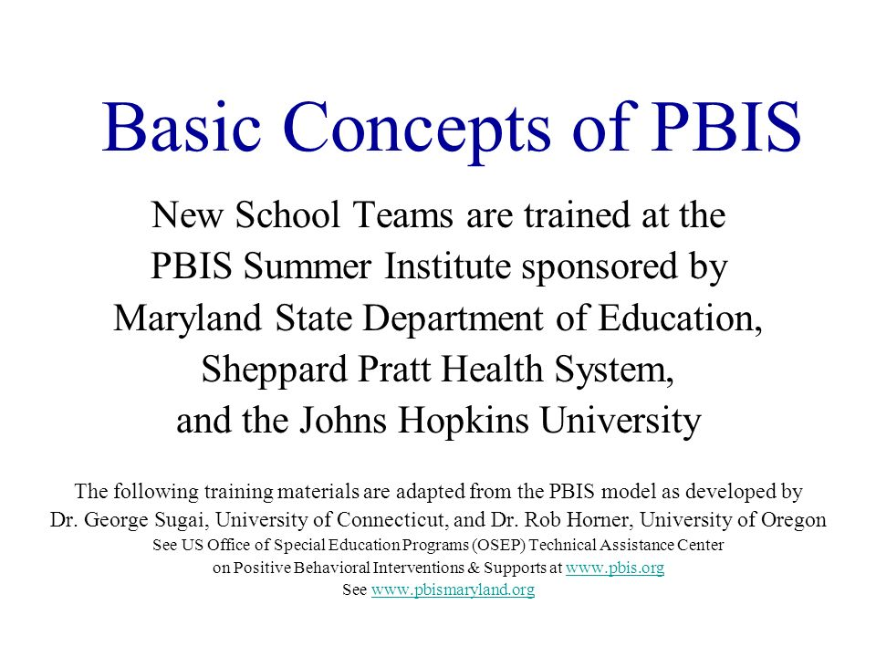 Basic Concepts of PBIS New School Teams are trained at the
