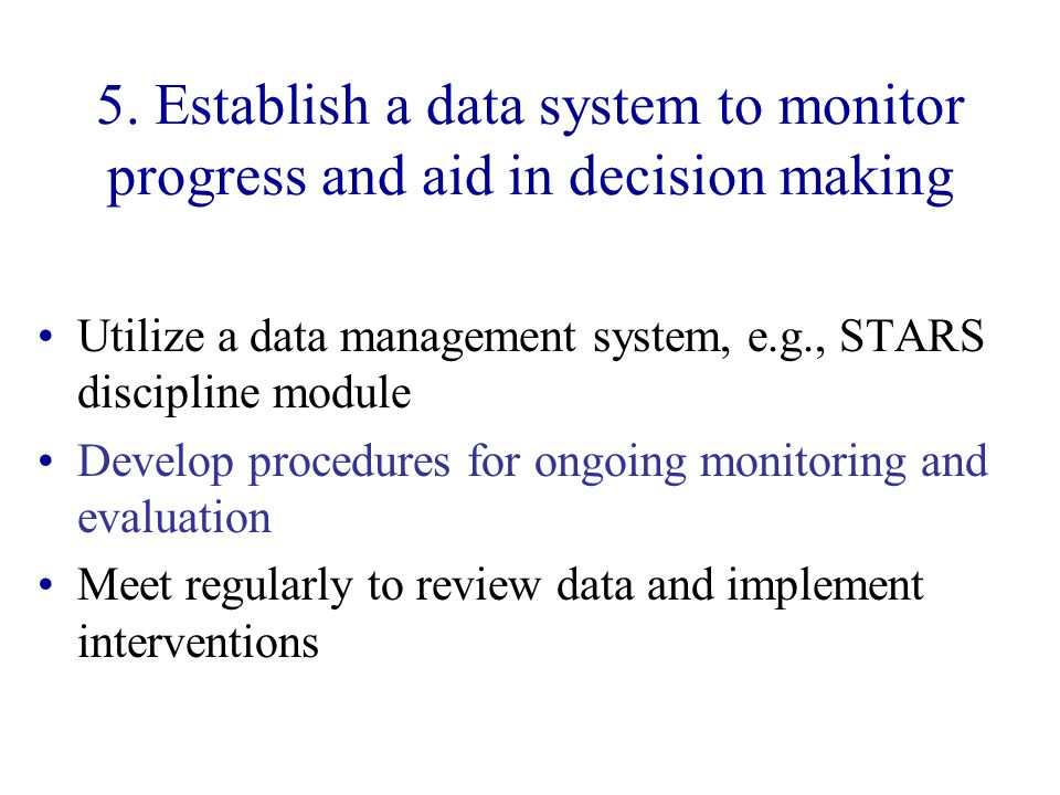 5. Establish a data system to monitor progress and aid in decision making