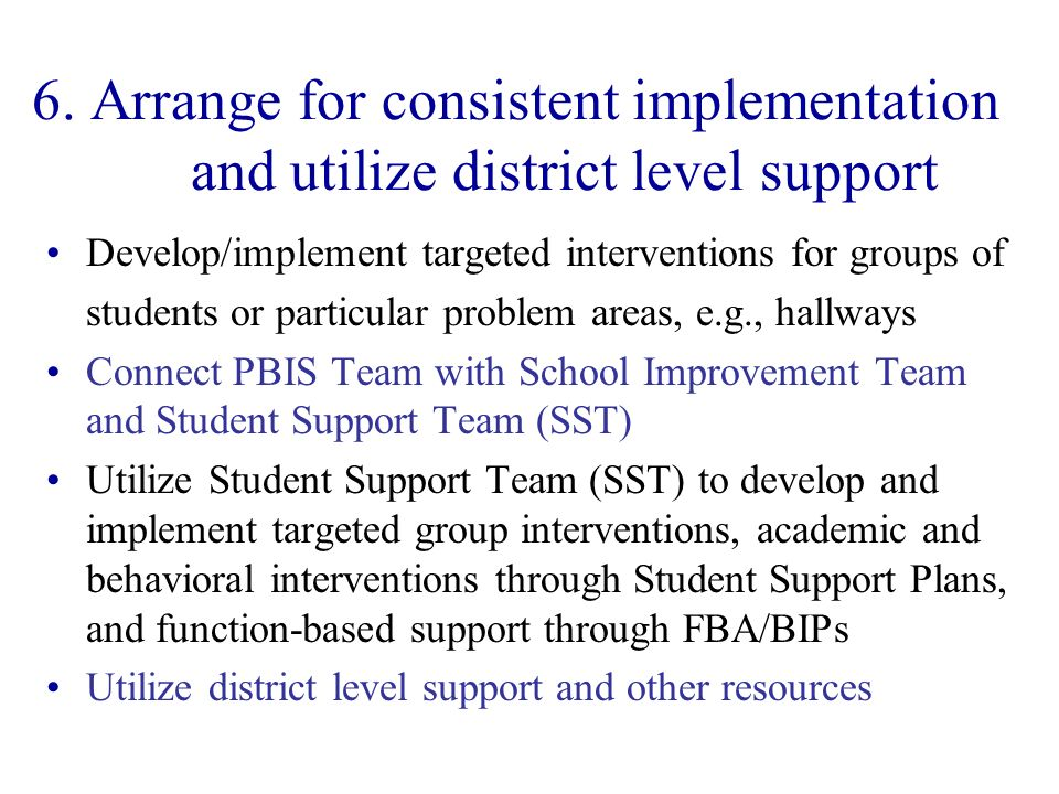 6. Arrange for consistent implementation and utilize district level support