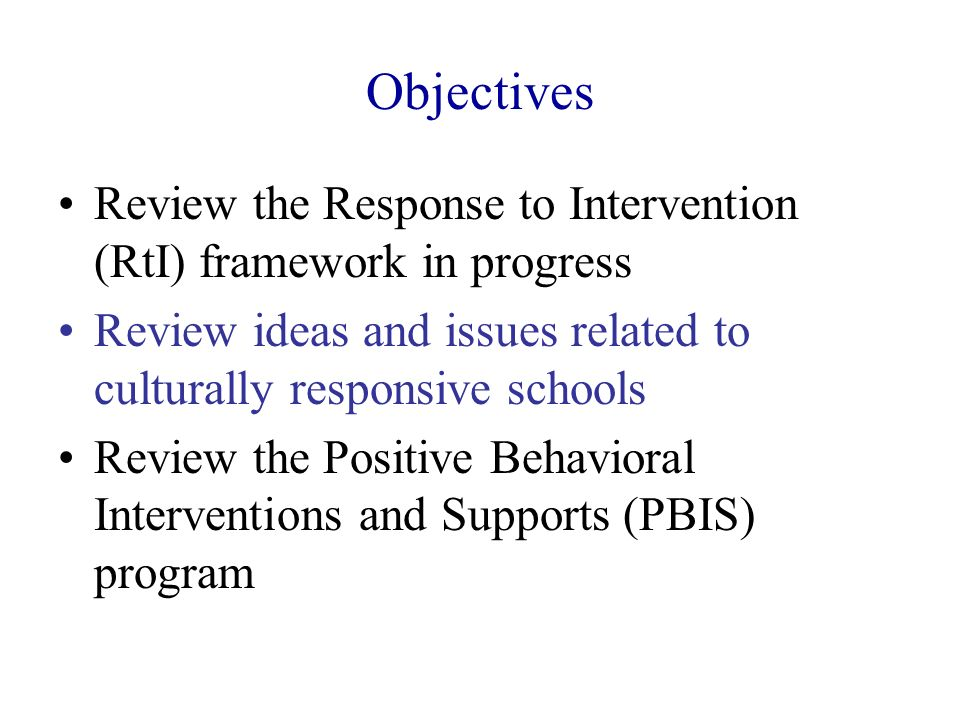 Objectives Review the Response to Intervention (RtI) framework in progress. Review ideas and issues related to culturally responsive schools.