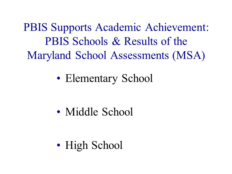 PBIS Supports Academic Achievement: PBIS Schools & Results of the Maryland School Assessments (MSA)