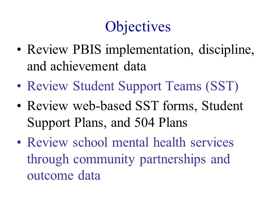 Objectives Review PBIS implementation, discipline, and achievement data. Review Student Support Teams (SST)