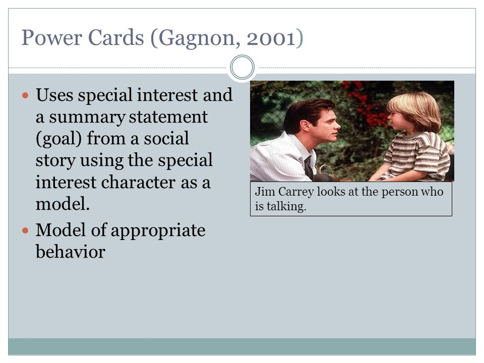 Power Cards (Gagnon, 2001) Uses special interest and a summary statement (goal) from a social story using the special interest character as a model.