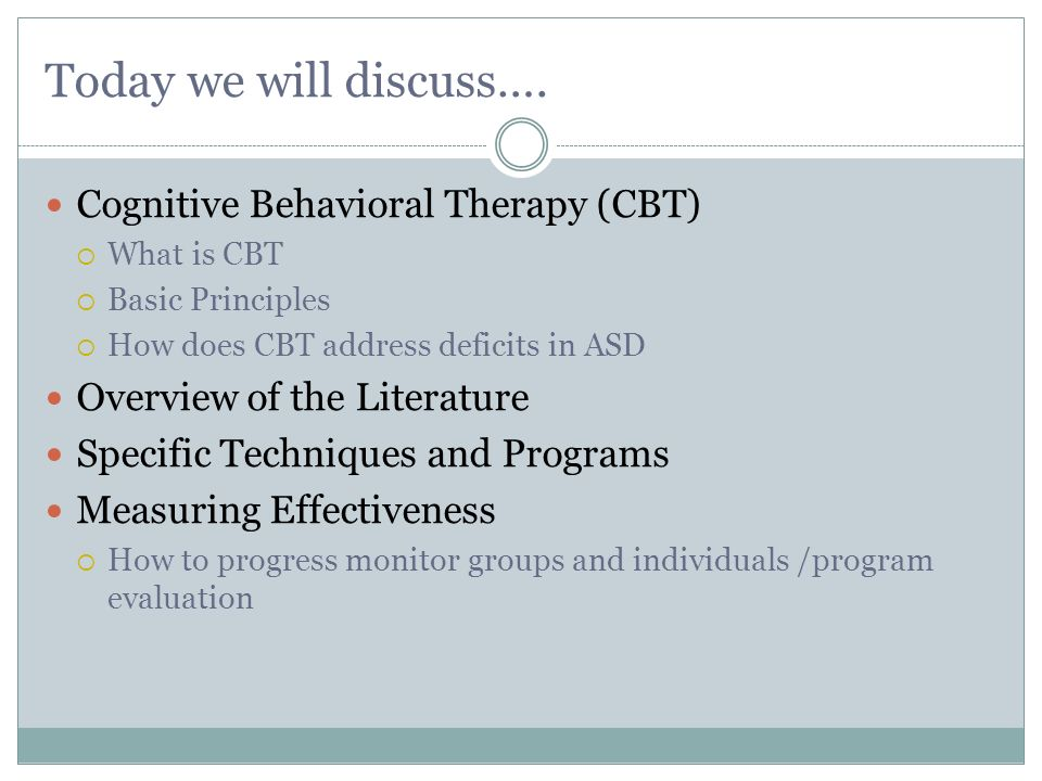 Today we will discuss…. Cognitive Behavioral Therapy (CBT)