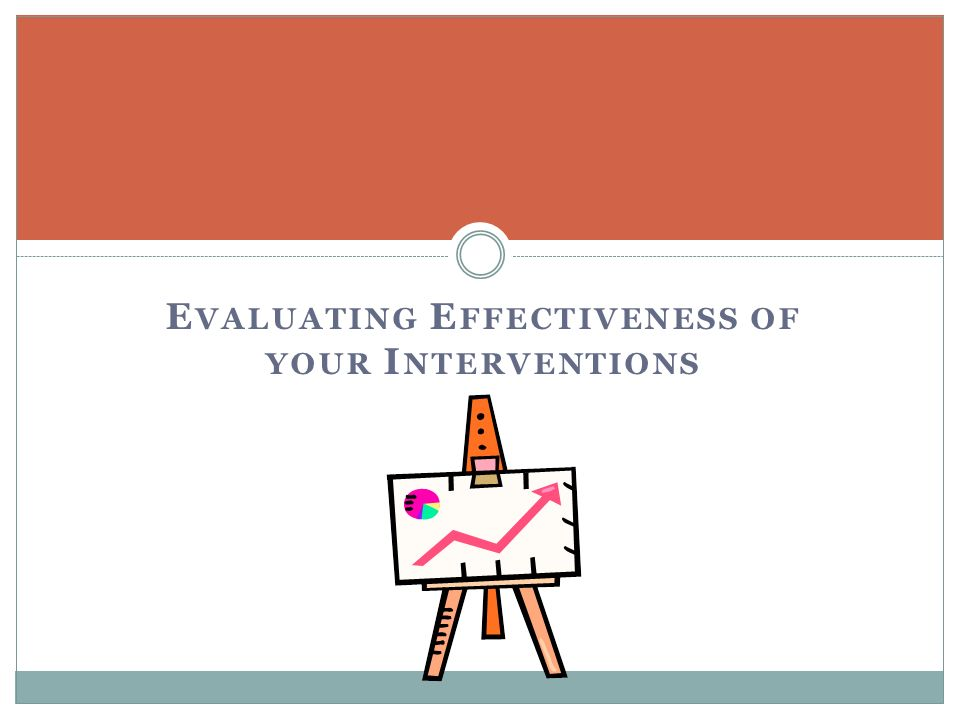 Evaluating Effectiveness of your Interventions