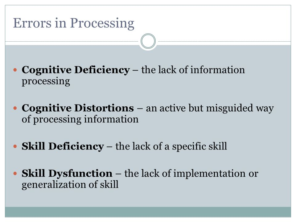 Errors in Processing Cognitive Deficiency – the lack of information processing.