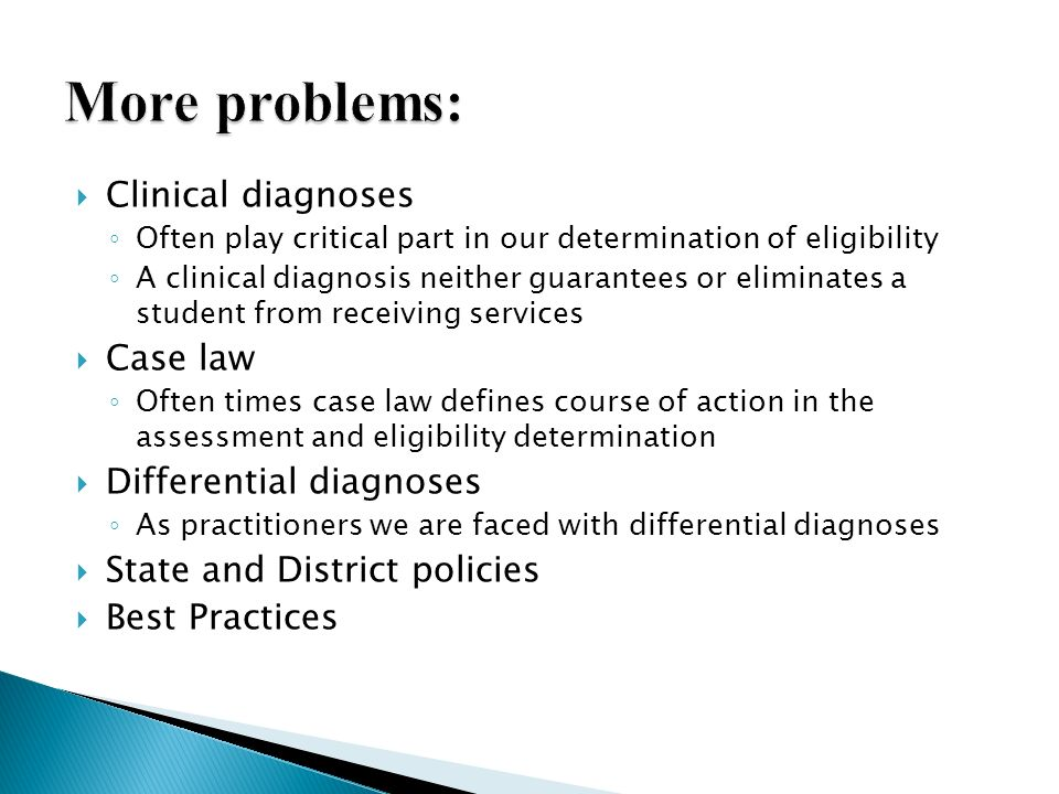 More problems: Clinical diagnoses Case law Differential diagnoses