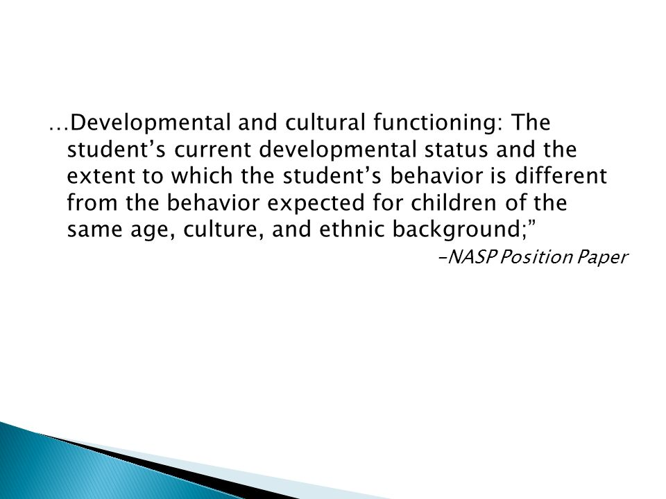 …Developmental and cultural functioning: The student's current developmental status and the extent to which the student's behavior is different from the behavior expected for children of the same age, culture, and ethnic background;