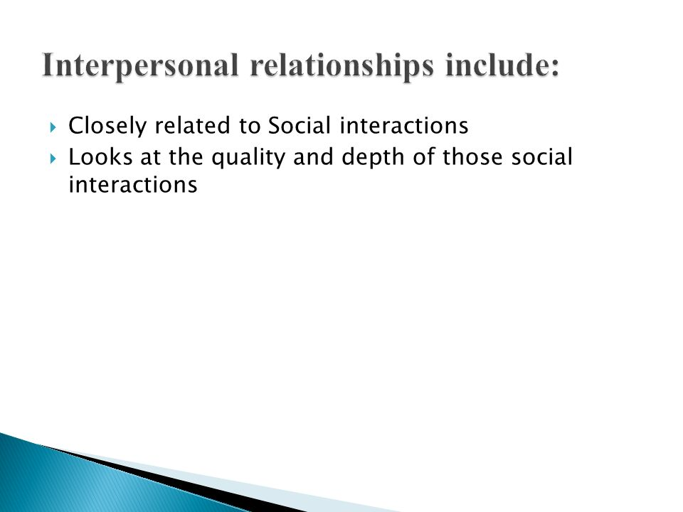 Interpersonal relationships include:
