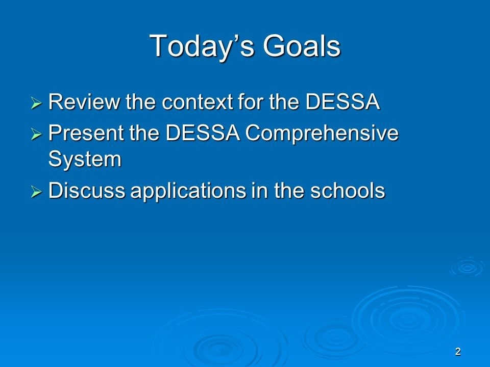 Today's Goals Review the context for the DESSA