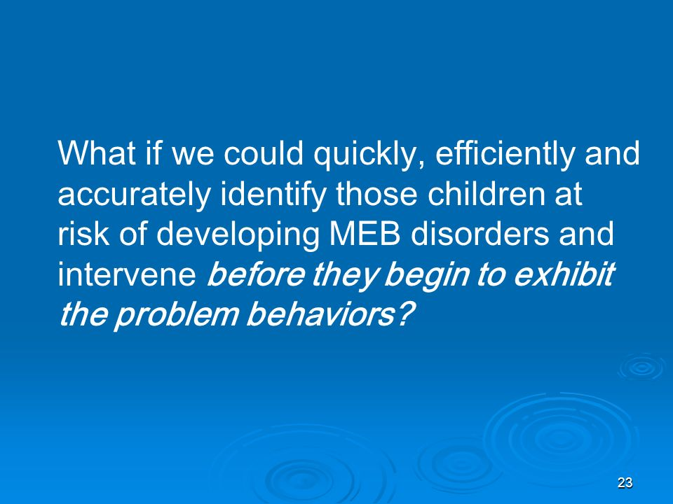 What if we could quickly, efficiently and accurately identify those children at risk of developing MEB disorders and intervene before they begin to exhibit the problem behaviors