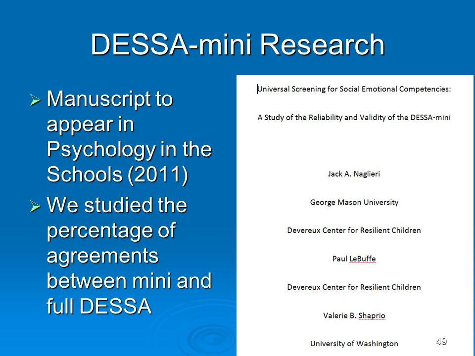DESSA-mini Research Manuscript to appear in Psychology in the Schools (2011) We studied the percentage of agreements between mini and full DESSA.