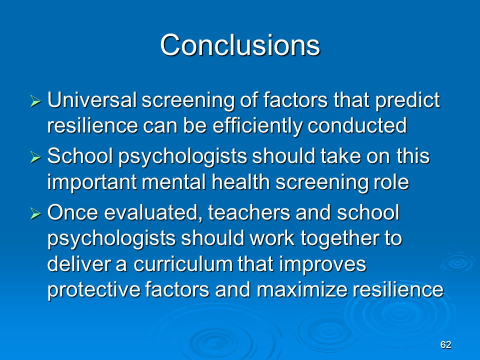 Conclusions Universal screening of factors that predict resilience can be efficiently conducted.