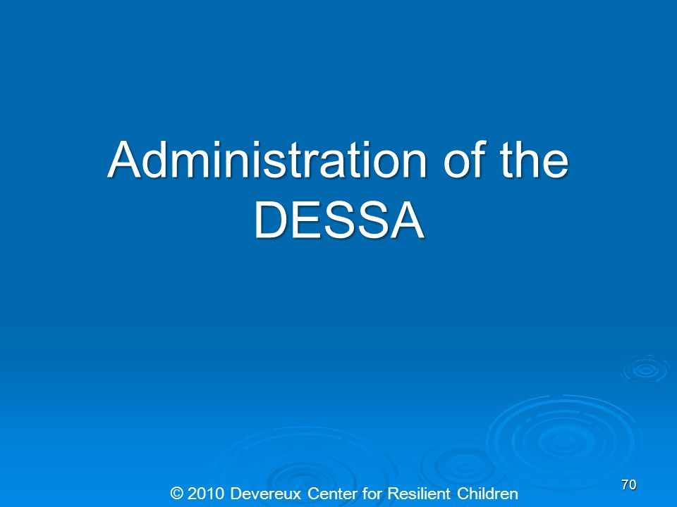 Administration of the DESSA