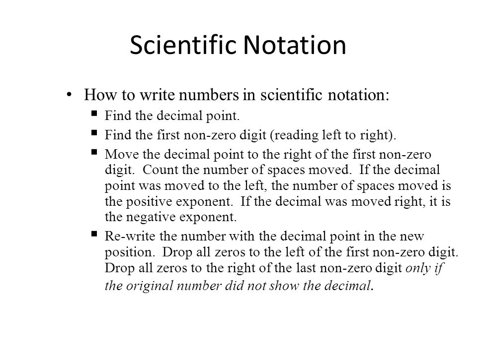 write the number in scientific notation Scientific notation is a handy way to rewrite large numbers  for example, if i  wanted to write 00004, i can think of this as 4 x 00001 or we could use an.
