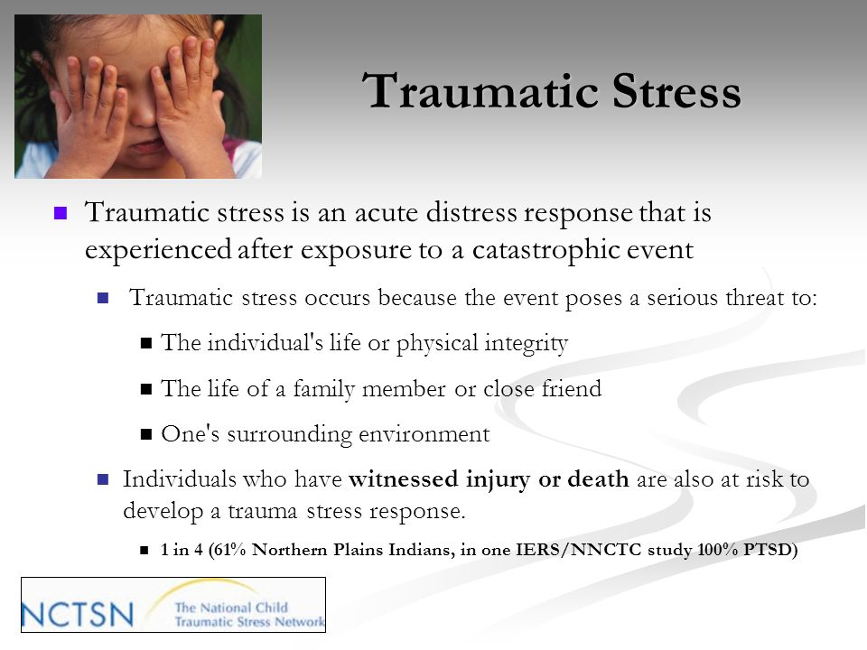 Traumatic Stress Traumatic stress is an acute distress response that is experienced after exposure to a catastrophic event.