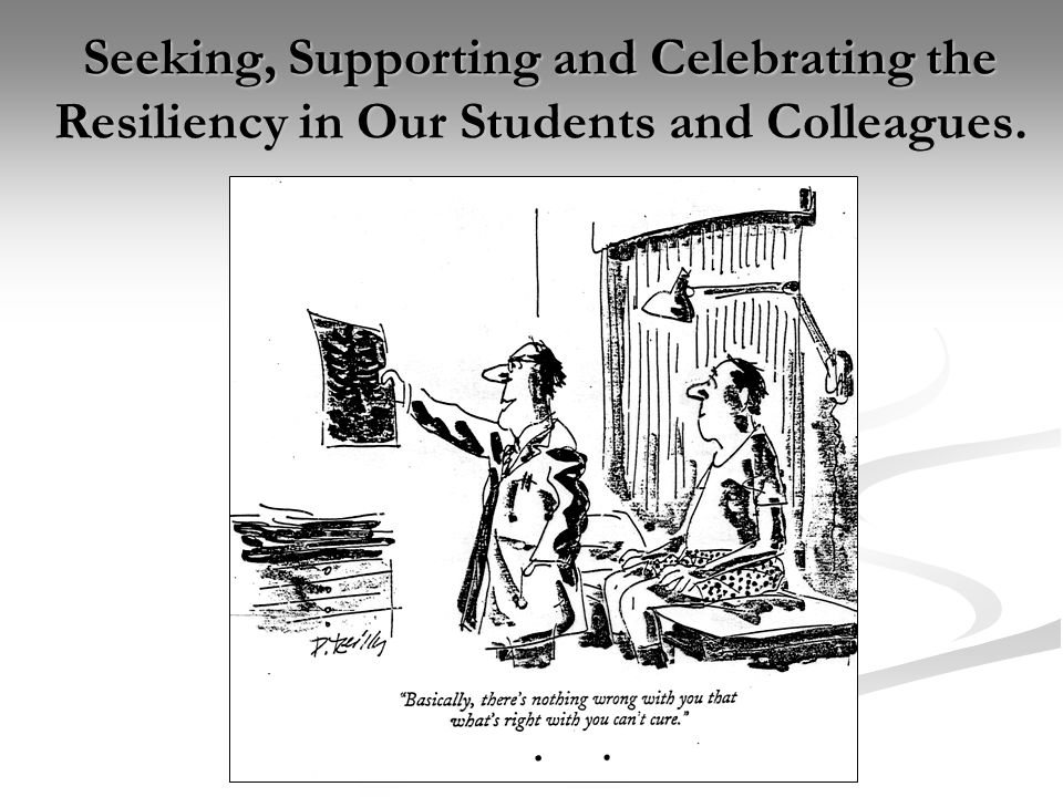 Seeking, Supporting and Celebrating the Resiliency in Our Students and Colleagues.