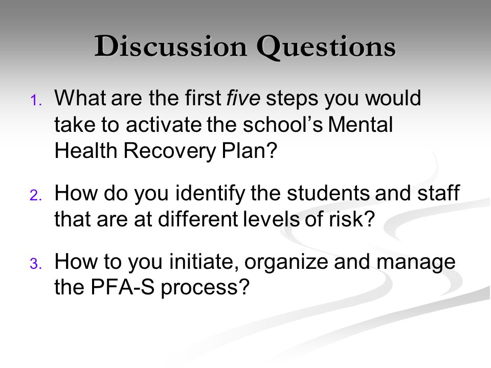 Discussion Questions What are the first five steps you would take to activate the school's Mental Health Recovery Plan
