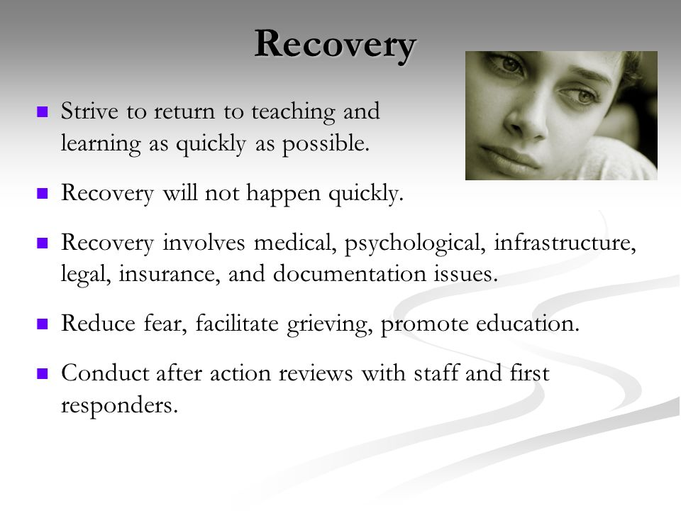 Recovery Strive to return to teaching and learning as quickly as possible.
