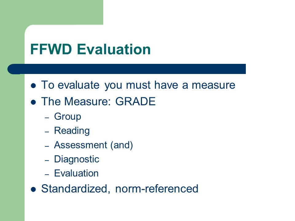 FFWD Evaluation To evaluate you must have a measure The Measure: GRADE