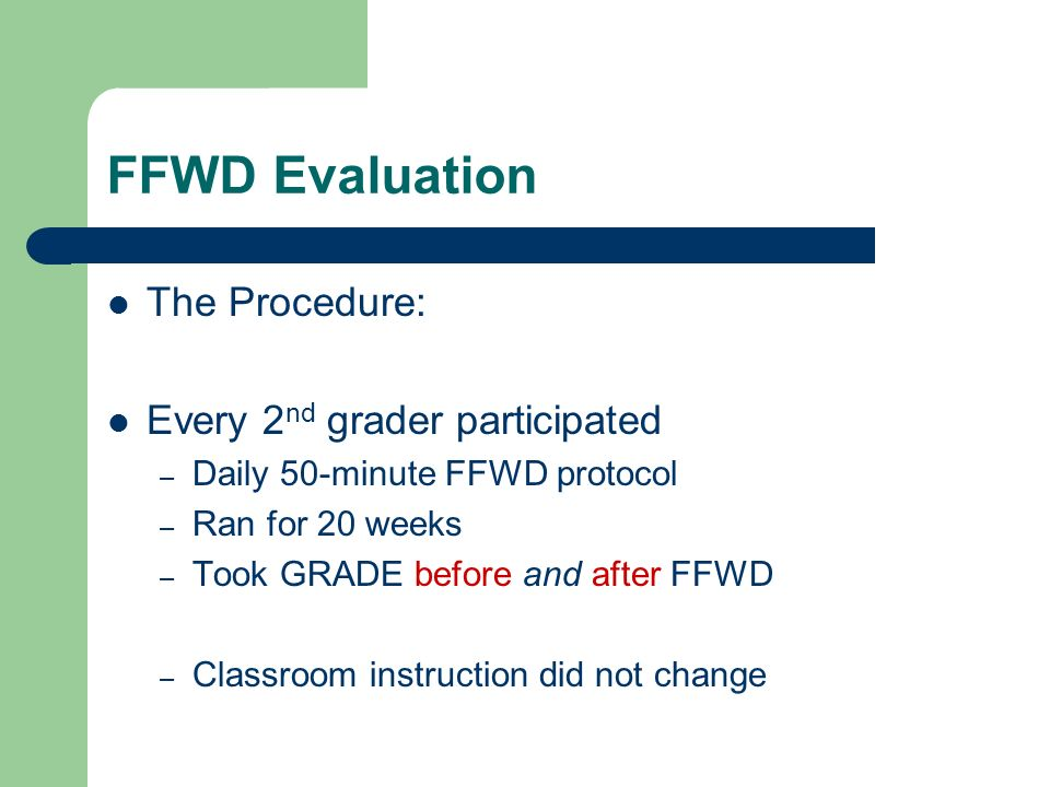 FFWD Evaluation The Procedure: Every 2nd grader participated