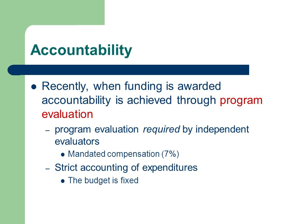 Accountability Recently, when funding is awarded accountability is achieved through program evaluation.