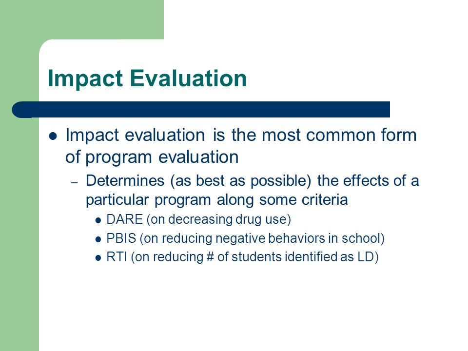 Impact Evaluation Impact evaluation is the most common form of program evaluation.